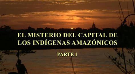 el misterio del capital de los ind 237 genas amaz 243 nicos on vimeo
