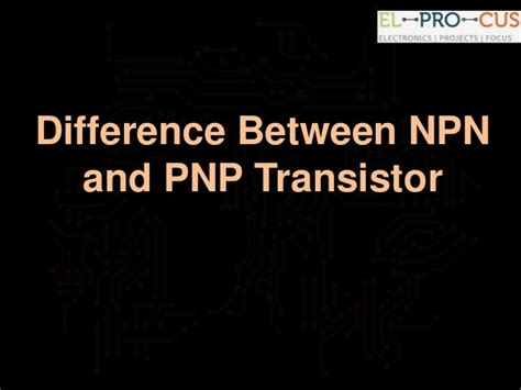transistor npn and pnp difference difference between npn and pnp transistor pptx