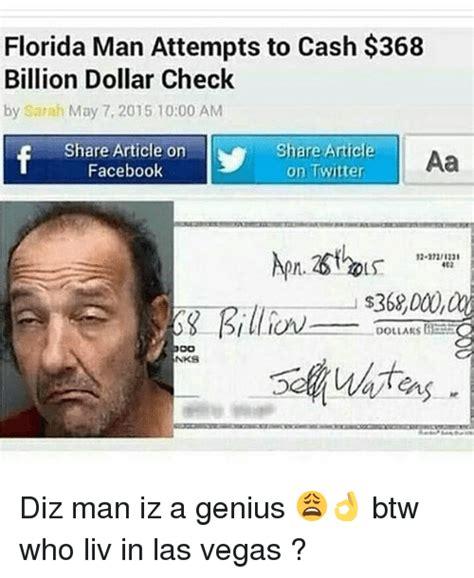 Florida Man Meme - florida man attempts to cash 368 billion dollar check by