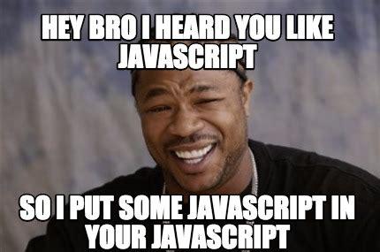 Meme Generator Javascript - meme creator hey bro i heard you like javascript so i