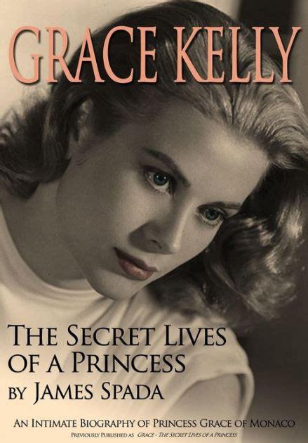biography grace kelly book grace kelly the secret lives of a princess by james spada