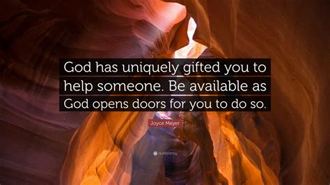 When A Opens A Door For You Do You Slam It In His by Joyce Meyer Quote God Has Uniquely Gifted You To Help