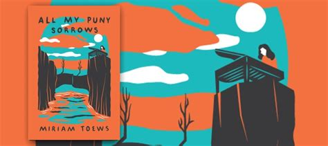 All My Puny Sorrows all my puny sorrows by miriam toews fiction writers review