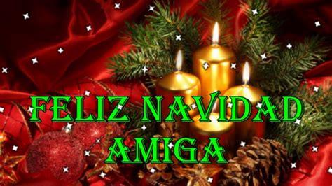 imagenes de feliz navidad para las amigas feliz navidad amiga youtube