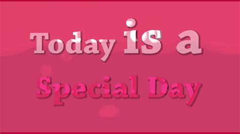 Is Today S Day Today Is Your Special Day