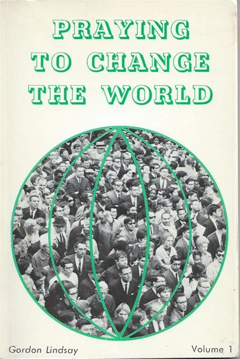 For The World Volume 1 praying to change the world volume 1 gordon lindsay