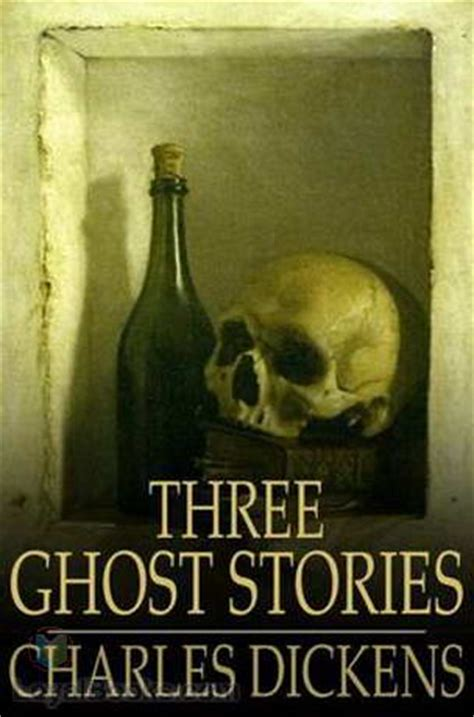 Charles Dickens Novel Ghost Stories three ghost stories by charles dickens free at loyal books