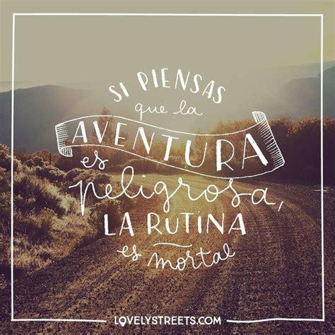 aventuras en un mundo desconocido viviendo la misma vida 17 mejores ideas sobre frases sobre aventura en pinterest