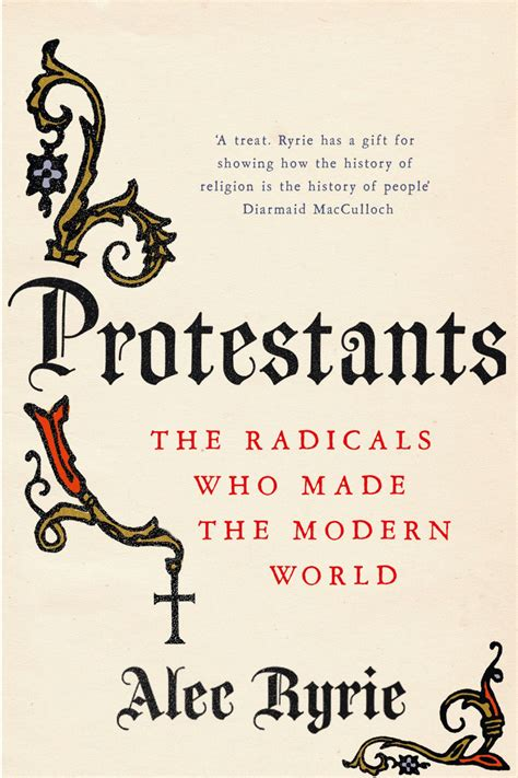 protestants the radicals who made the modern world by alec ryrie saturday review the times