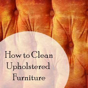 best way to clean furniture upholstery 17 best ideas about cleaning upholstered furniture on