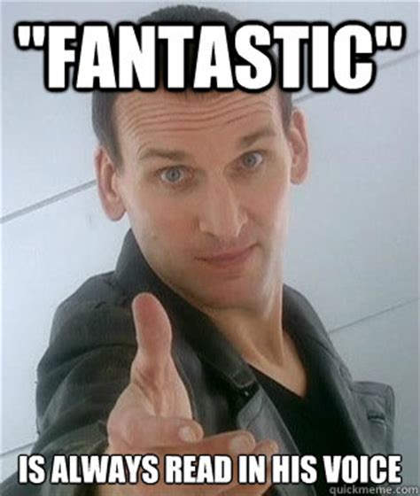 Fantastic Memes - quot fantastic quot is always read in his voice eccleston