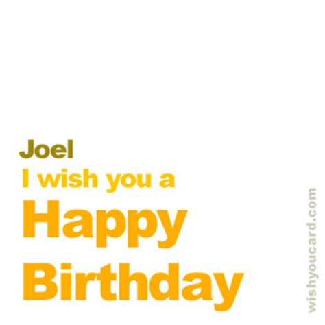 imagenes de happy birthday joel happy birthday joel free e cards