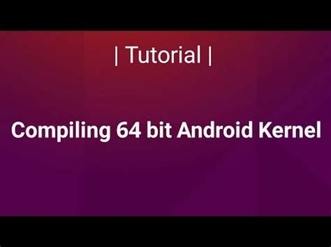 Tutorial Build Android Kernel | tutorial android kernel configure compile install