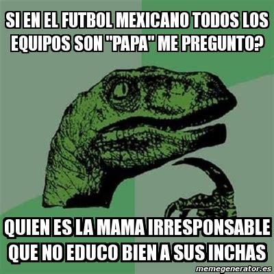 Meme Mexicano - meme filosoraptor si en el futbol mexicano todos los