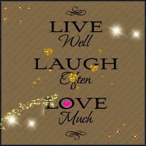 Live Well Laugh Often Love Much Quotes by Decent Image Scraps Live Well Laugh Often Love Much