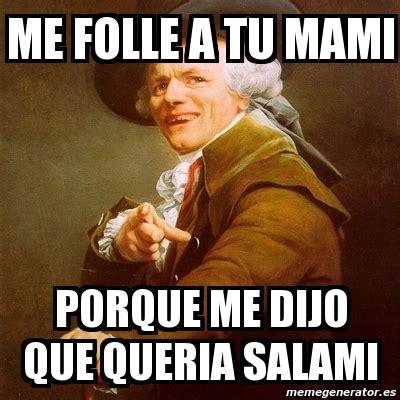 Salami Meme - meme joseph ducreux me folle a tu mami porque me dijo