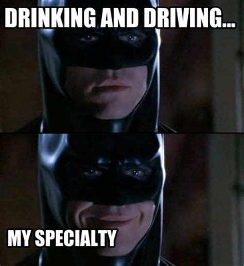 Drink Driving Meme - meme creator drinking and driving my specialty meme