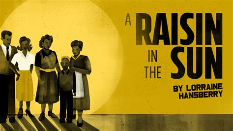 a raisin in the sun a look at themes a raisin in the sun downtown cabaret theatre
