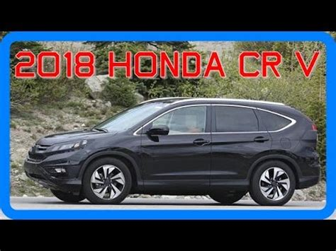 2018 honda cr v redesign interior and exterior youtube