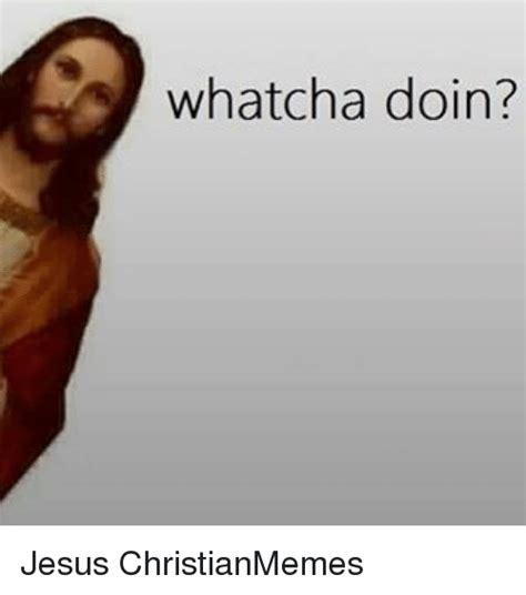 whatcha doin jesus christianmemes jesus meme on sizzle