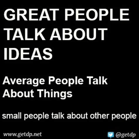 themes to talk about quotes about intelligent people talk about ideas quotesgram