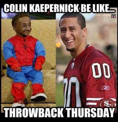 Colin Kaepernick Meme - 22 meme internet colin kaepernick be like throwback