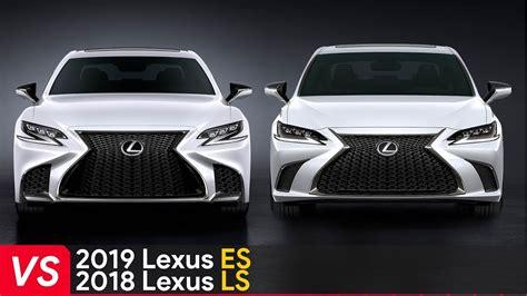 Lexus Es 2019 Vs 2018 by 2019 Lexus Es Vs 2018 Lexus Ls See The Differences