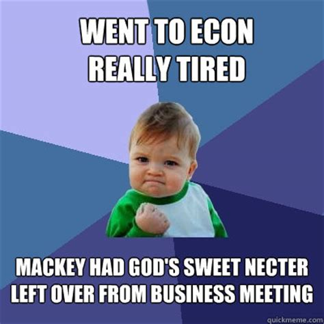 Business Kid Meme - went to econ really tired mackey had god s sweet necter