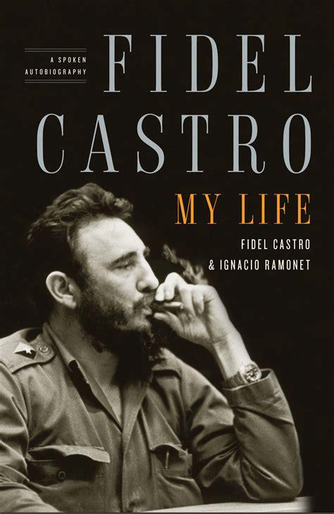 biography fidel castro fidel castro my life book by ignacio ramonet fidel