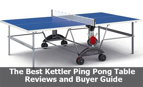 the best kettler ping pong table reviews and buyer guide