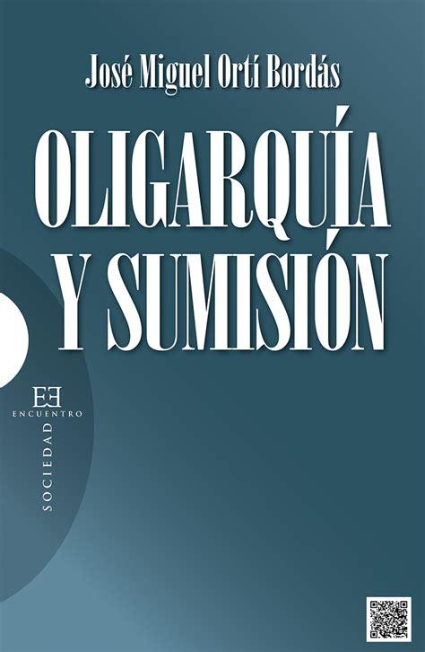 oligarqua y caciquismo como 8470304828 oligarqua y sumisin ediciones encuentro