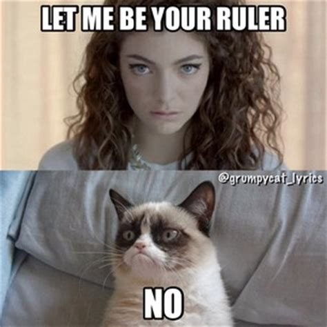 Lorde Meme - lorde will never be a ruler lorde s quot royals quot know