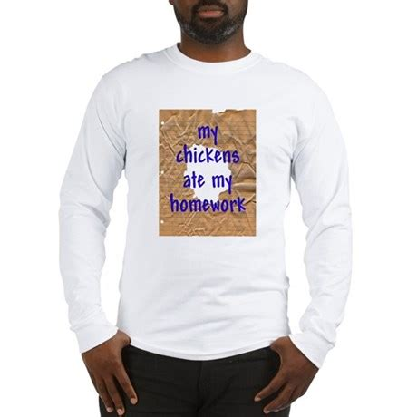 my ate chicken my chickens ate my homework sleeve t shirt cafepress