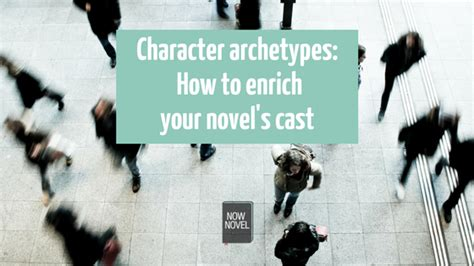 character archetypes enriching your novel s cast now novel character archetypes enriching your novel s cast now novel
