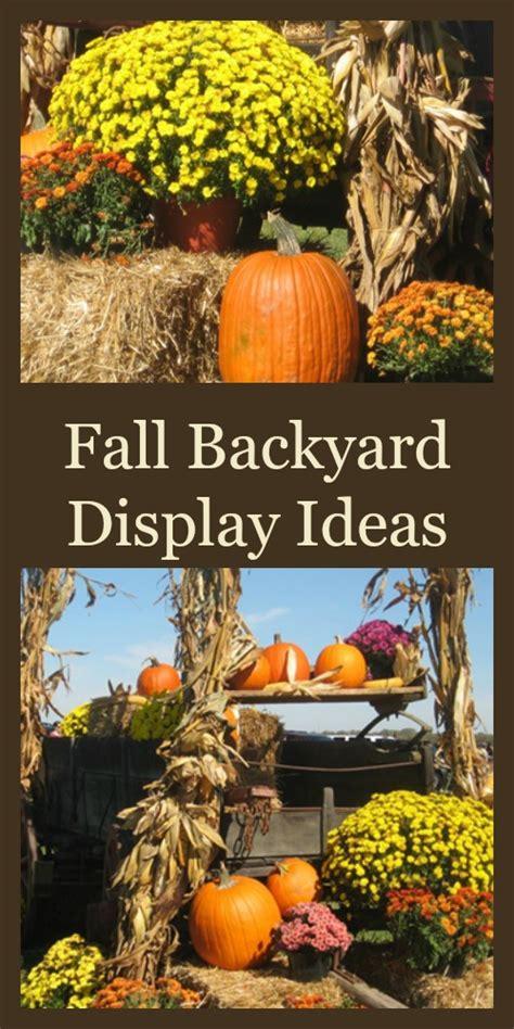 Creating Fall Backyard Displays The Home And Travel Cafe Fall Backyard Ideas