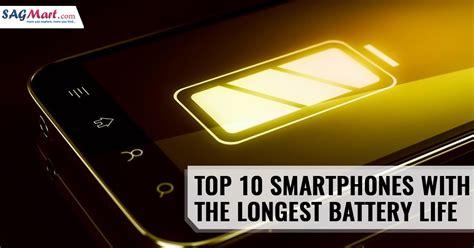 best smartphone battery top 10 smartphones with the battery sagmart