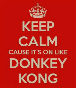 Keep calm cause it s on like donkey kong poster chrislondon keep