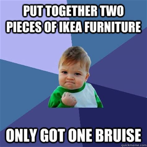 Ikea Furniture Meme - put together two pieces of ikea furniture only got one