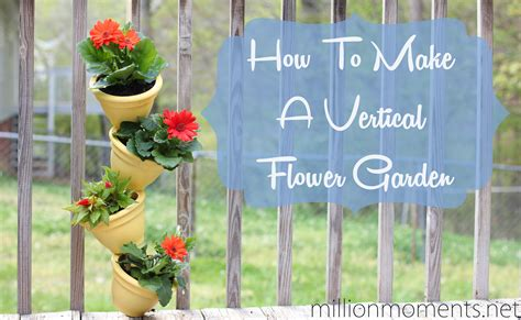 How To Make A Flower Garden How To Make A Vertical Flower Garden