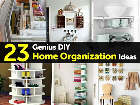 organization ideas for home 23 genius diy home organization ideas