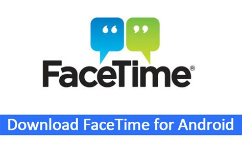 android version of facetime how to facetime for android