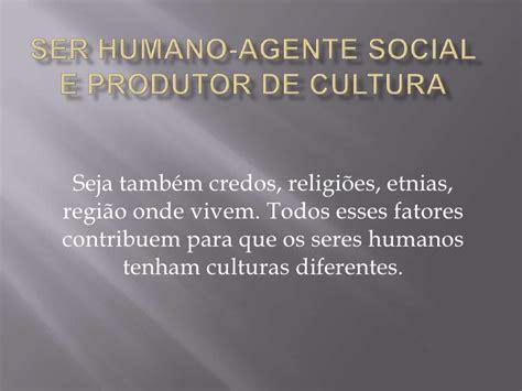 cultura si鑒e social ser humano agente social e produtor de cultura