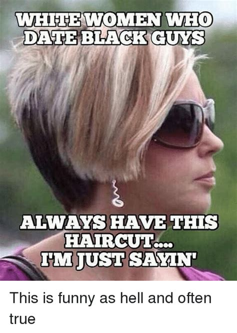 Funny Memes About Guys - i date a black guy haircut meme haircuts models ideas