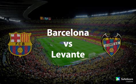 levante fc table fc barcelona vs levante fc match preview primera la liga