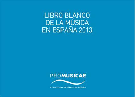libro la cancin de nosotros promusicae edita el libro blanco de la m 250 sica en espa 241 a 2013 industria musical