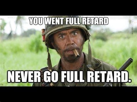 You Never Go Full Retard Meme - why one should never go full retard mgtow youtube