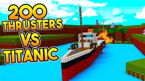 titanic vs boat 200 thrusters vs titanic build a boat for treasure