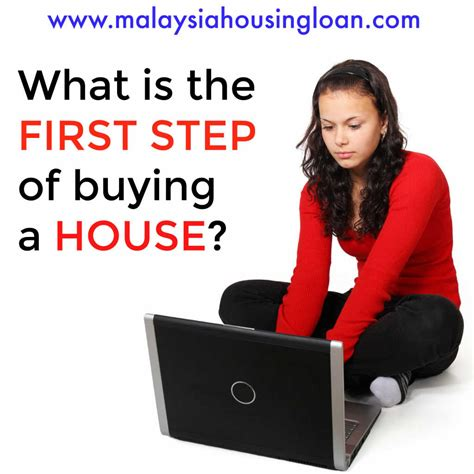 what are the steps for buying a house what is the first step of buying a house malaysia housing loan