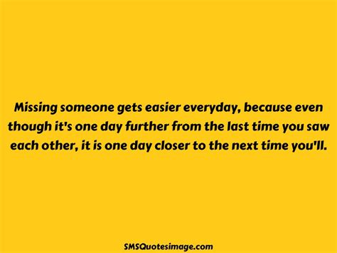 s day when you someone quote missing someone gets easier missing you sms quotes image