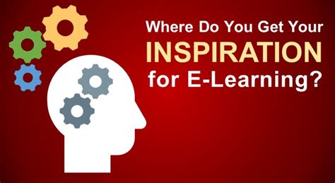 What Do You Learn Getting Your Mba by Where Do You Get Your Inspiration For E Learning E
